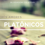 blogagem coletiva tres amores platônios